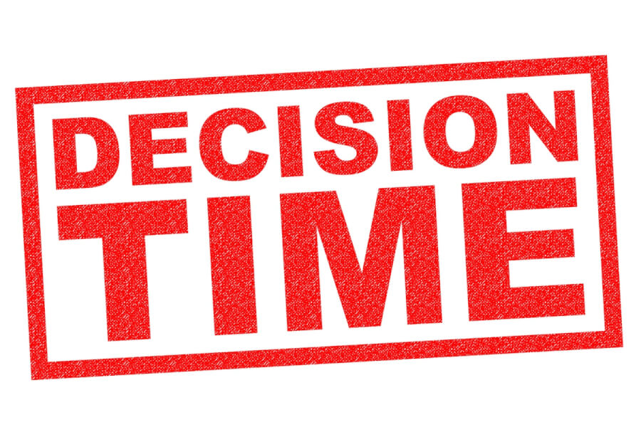 Decision time.